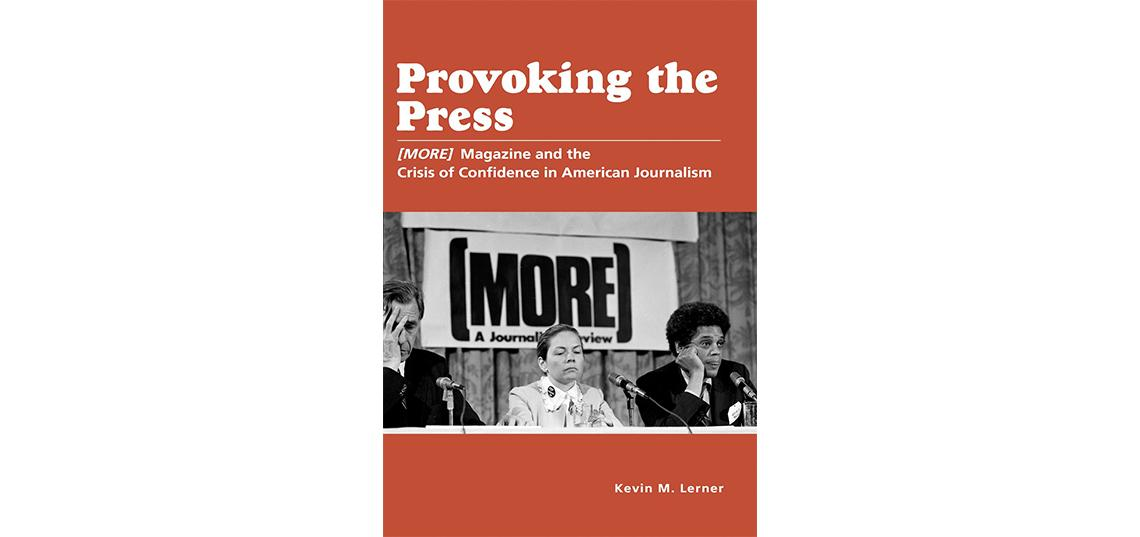 "Ph.D. Alum Kevin M. Lerner Publishes ""Provoking the Press: (MORE) Magazine and the Crisis of Confidence in American Journalism"""