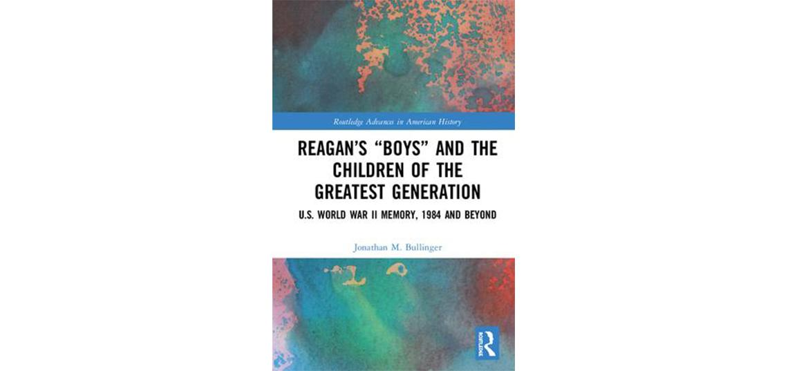 Ph.D. Alumnus John Bullinger '17 Publishes Reagan's 'Boys' and the Children of the Greatest Generation